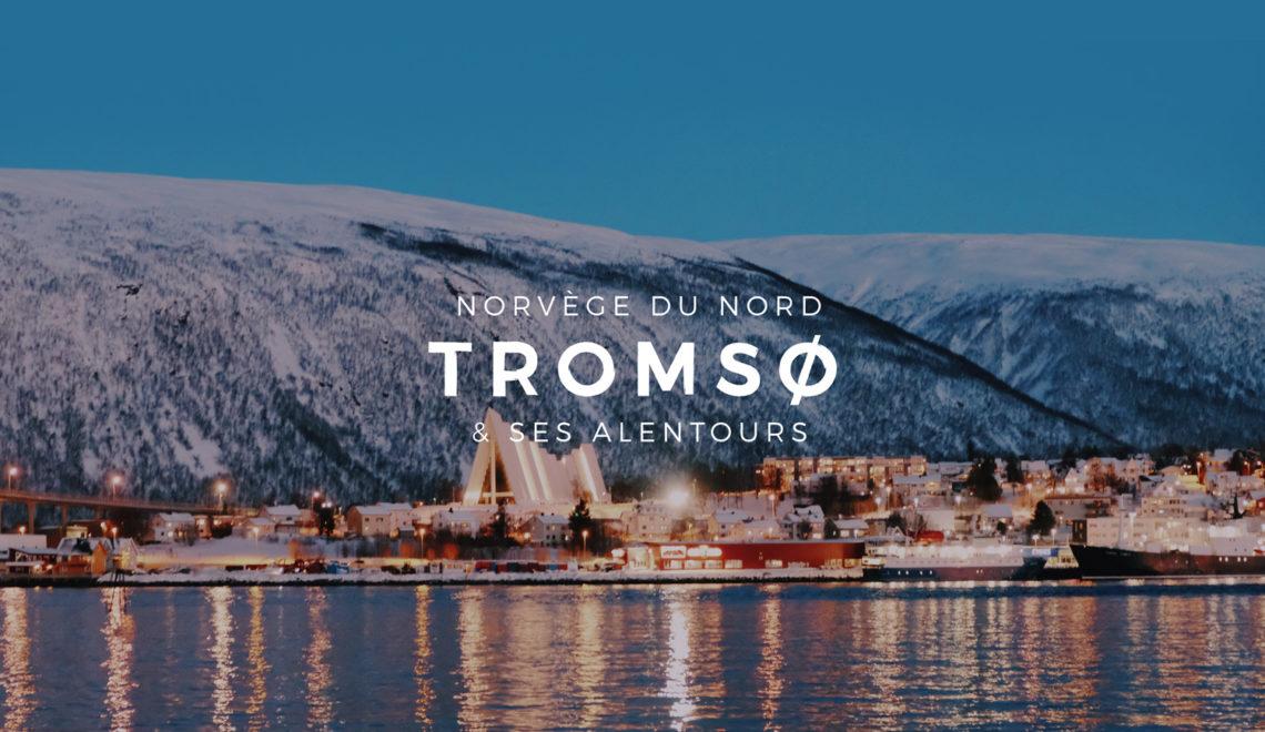 Tromsø et la Norvège du Nord