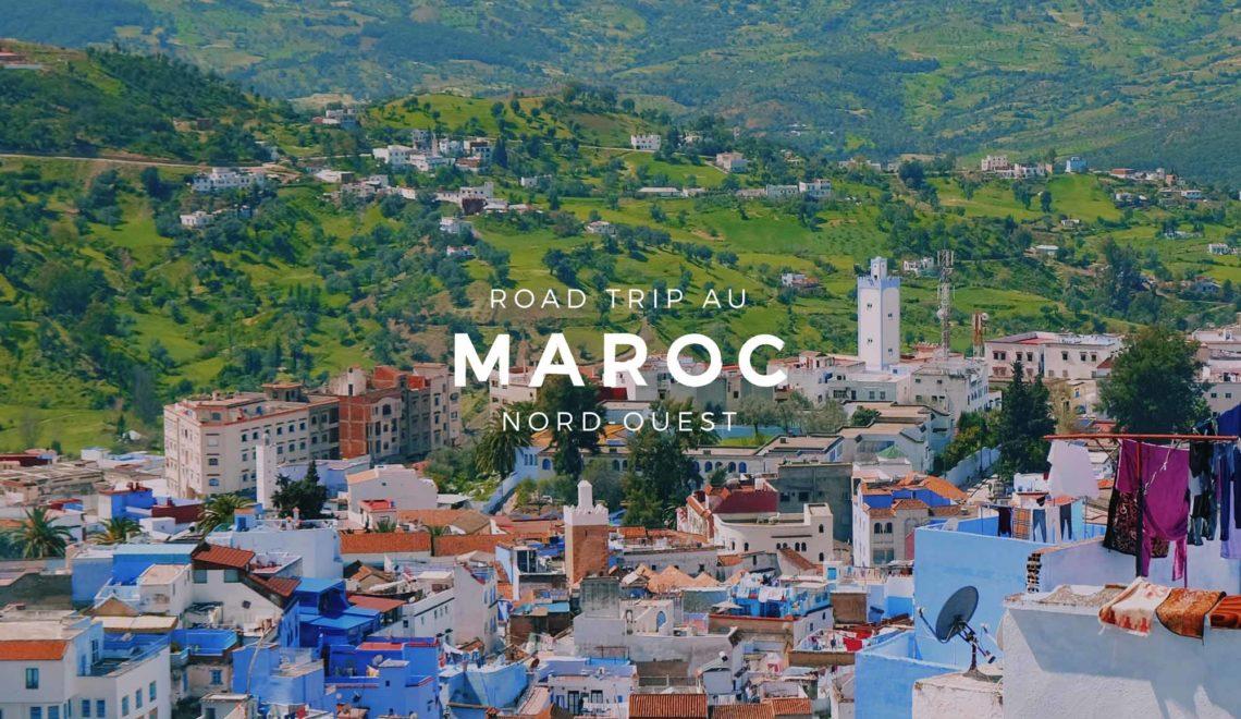 Road trip au Maroc : Itinéraire par Rabat, Chefchaouen et Tanger