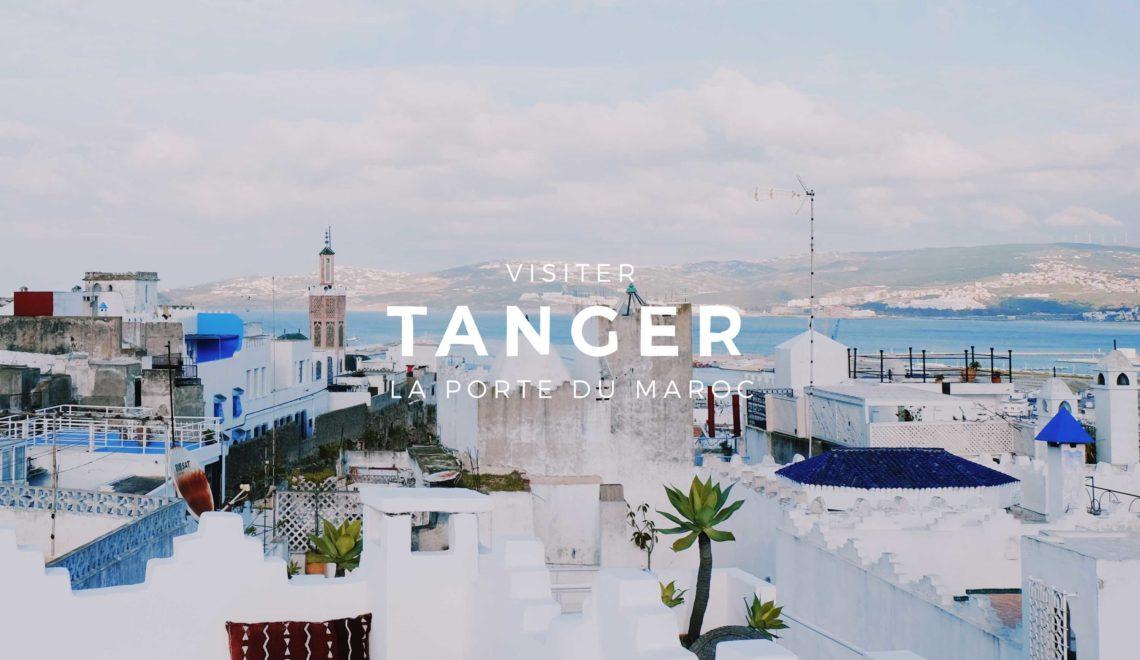 Tanger : visiter la porte du Maroc