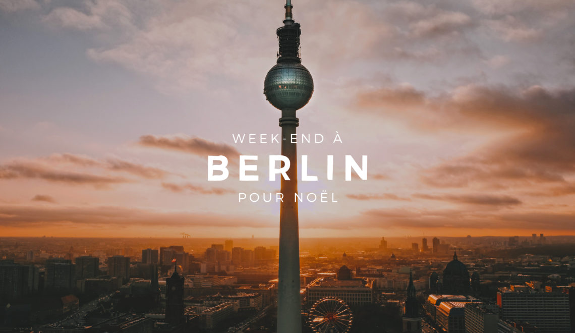 Marchés de Noël : Berlin en un week-end