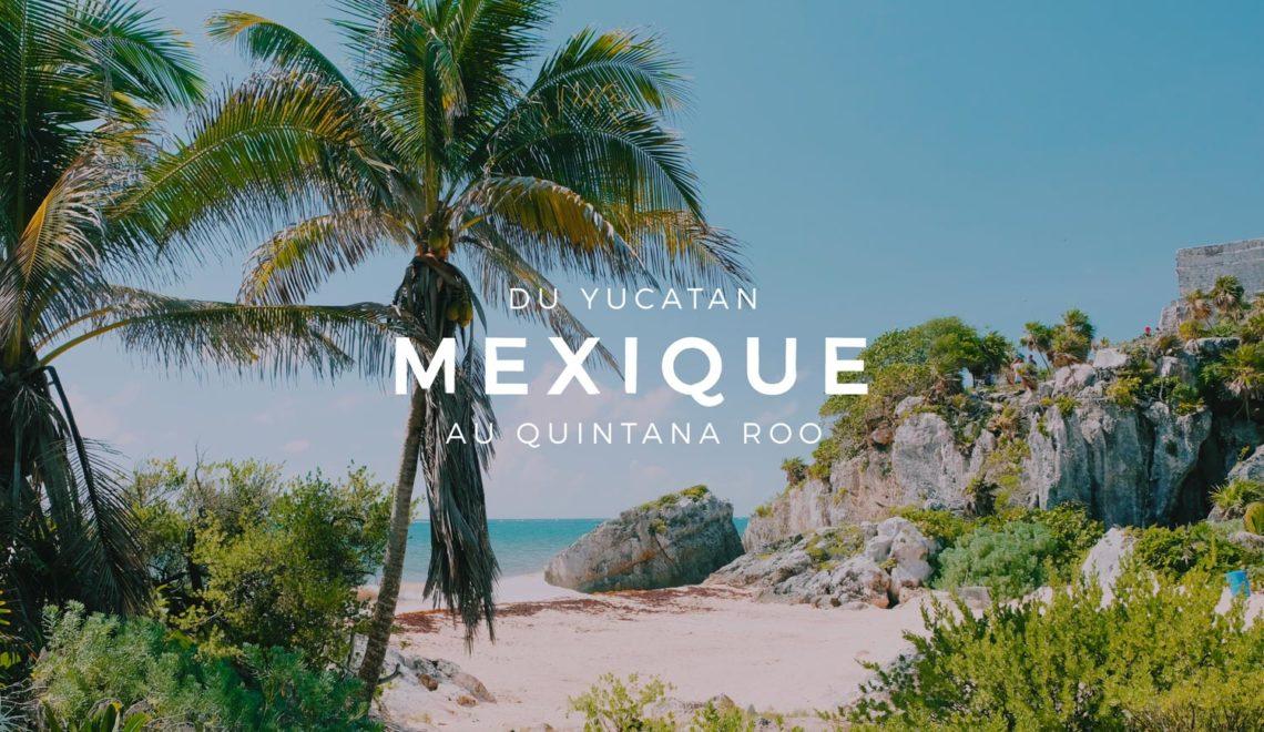 Voyage au Mexique : Du Yucatan au Quintana Roo