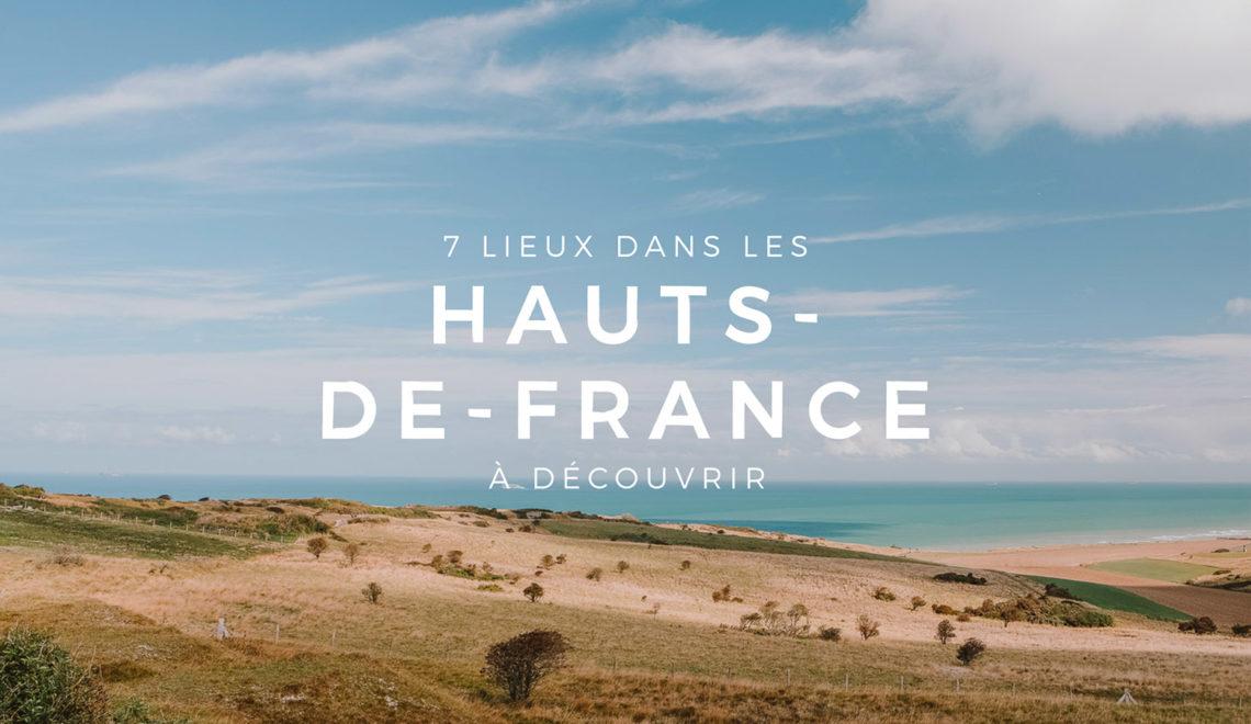 7 lieux à voir dans les Hauts-de-France
