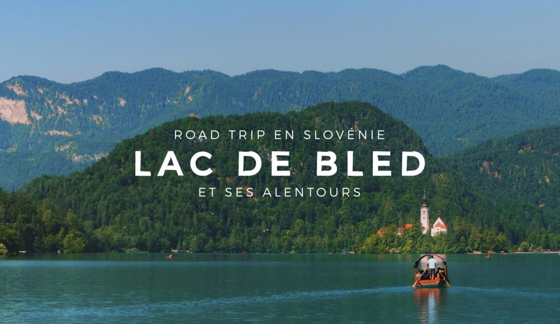 Road Trip en Slovénie : Le Lac de Bled et ses alentours – Étape 04